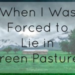 When I Was Forced to Lie in Green Pastures