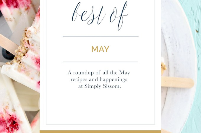 Best of May, a round-up of May recipes and happenings at Simply Sissom.