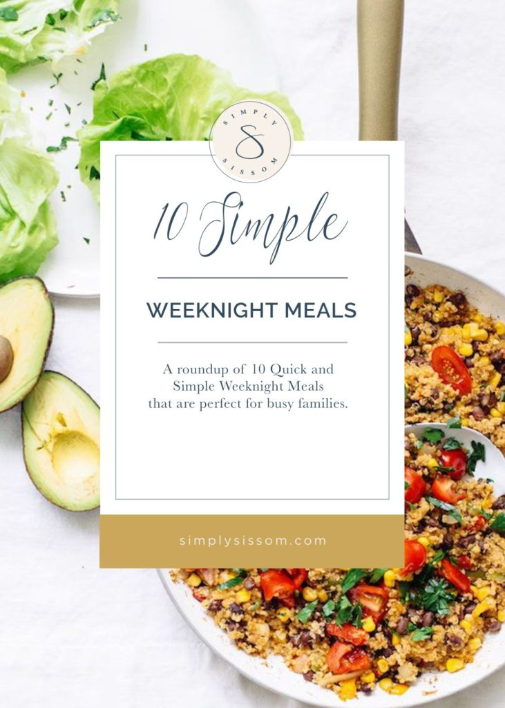 10 Quick and Simple Weeknight Meals that are perfect for busy families. Healthy doesn't have to be complicated.
