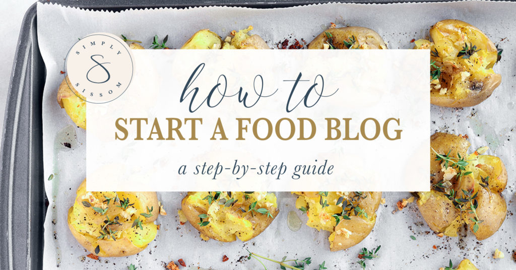 How To Start A Food Blog: A 3 Step Guide from Simply Sissom