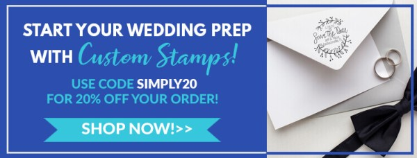 start your wedding prep with custom stamps, use code simply20 for 20% off your order