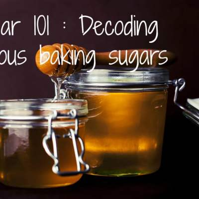 Sugar 101 : Decoding various baking sugars