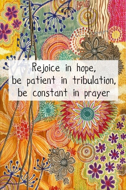 Image result for Romans 12:12 Rejoice in hope, be patient in tribulation, be constant in prayer.
