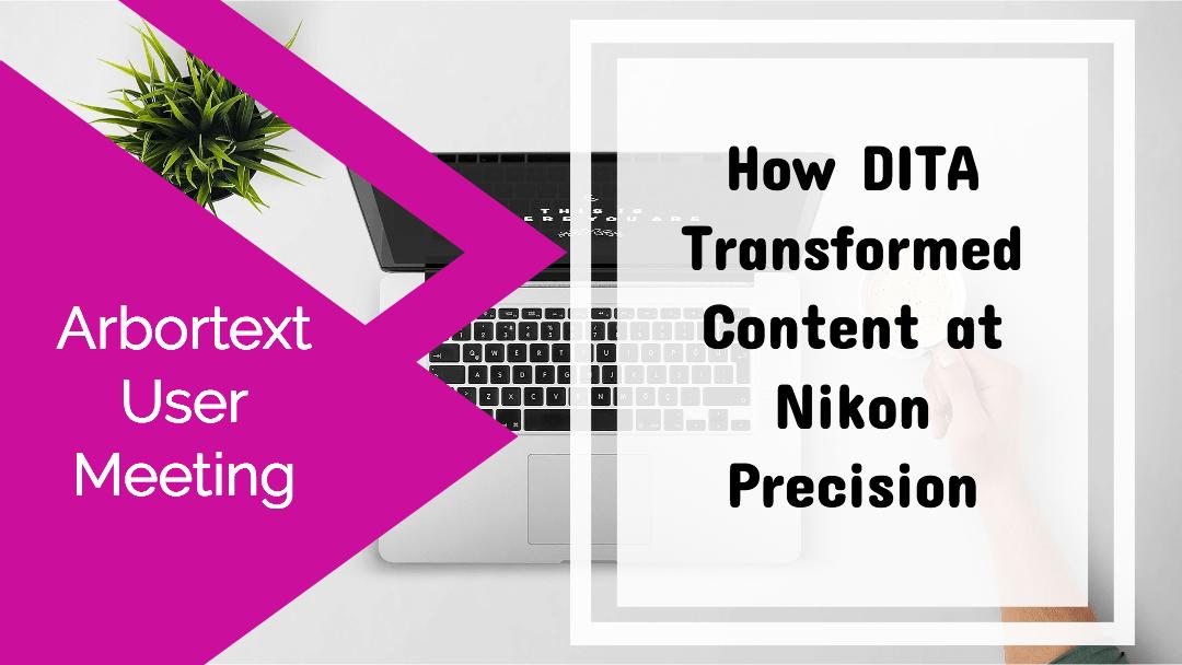How DITA Transformed Content at Nikon Precision [Arbortext User Meeting]