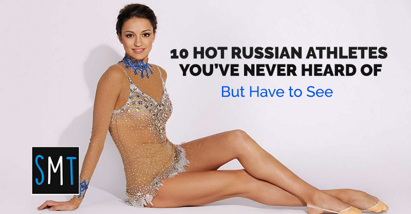 10 Hot Russian Athletes You've Never Heard Of But Have To See