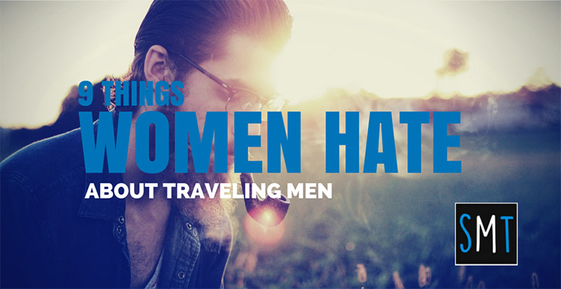 The Single Man's 9 Worst Travel Habits That Women Hate