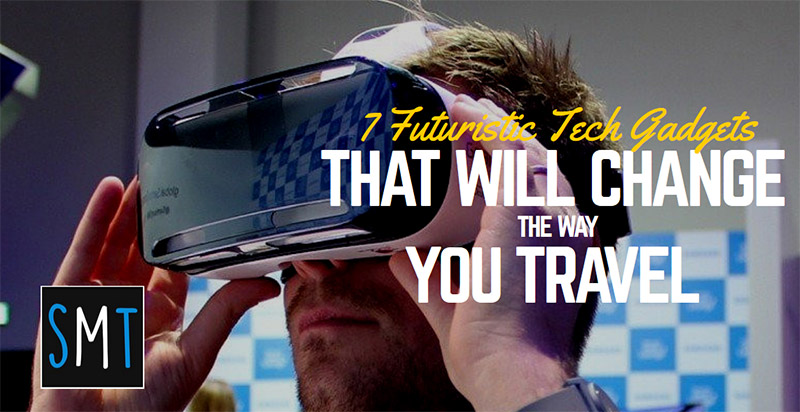 7 Futuristic Tech Travel Gadgets That Will Change the Way You Travel