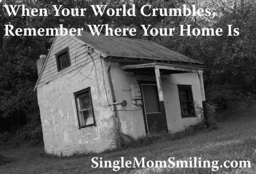 When Your World Crumbles, Remember Where Your Home Is - Single Mom Gospel