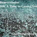 Attraversiamo – 2016, A Time to Cross Over…