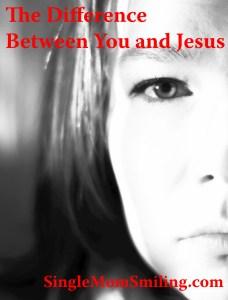 SingleMom Woman - Difference Between You & Jesus