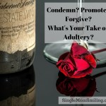 Condemn? Promote? Forgive? What's Your Take on Adultery?