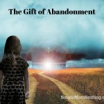 The Gift of Abandonment