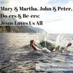 Mary & Martha, John & Peter, Do-er & Be-er Jesus Loves Us All!