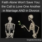 Faith Alone Won't Save You: The Command to Love in Marriage & in Divorce