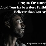 Praying for Your Ex – Could Your Ex Be A More Grateful Believer Than You?