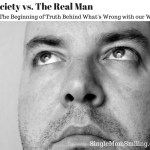 Society vs. The Real Man – The Beginning of Truth Behind What's Wrong With Our World