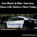 Our Black & Blue America – Whose Life Matters Most Today?