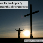 Your Ex is a Leper & Unworthy of God's Forgiveness