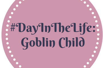 #DayInTheLife Goblin Child