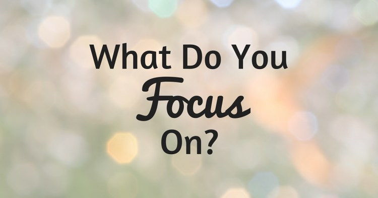 what do you focus on