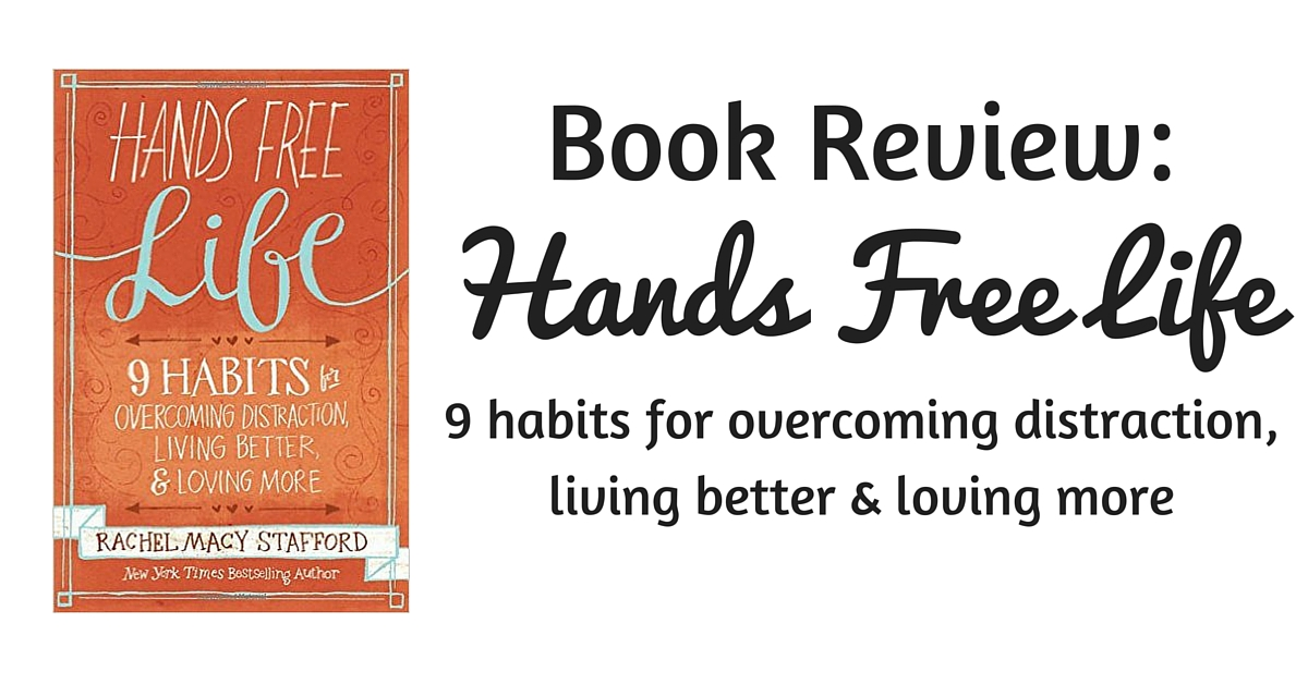 Book Review Hands Free Life Rachel Macy Stafford