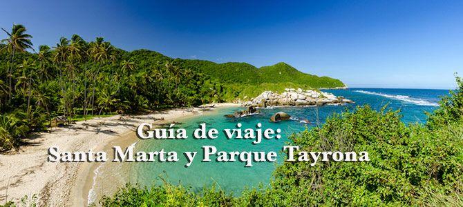 Guía de viaje: Santa Marta y Parque Tayrona