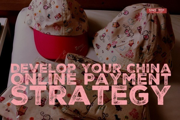 develop you China online payment strategy