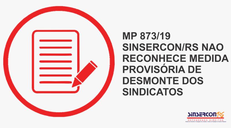 MP 873/19 – SINSERCON/RS NAO RECONHECE MEDIDA PROVISÓRIA DE DESMONTE DOS SINDICATOS