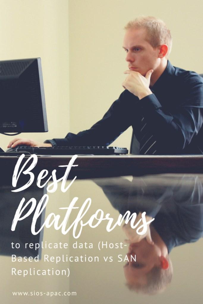 Choosing Platforms To Replicate Data - Host-Based Or Storage-Based?