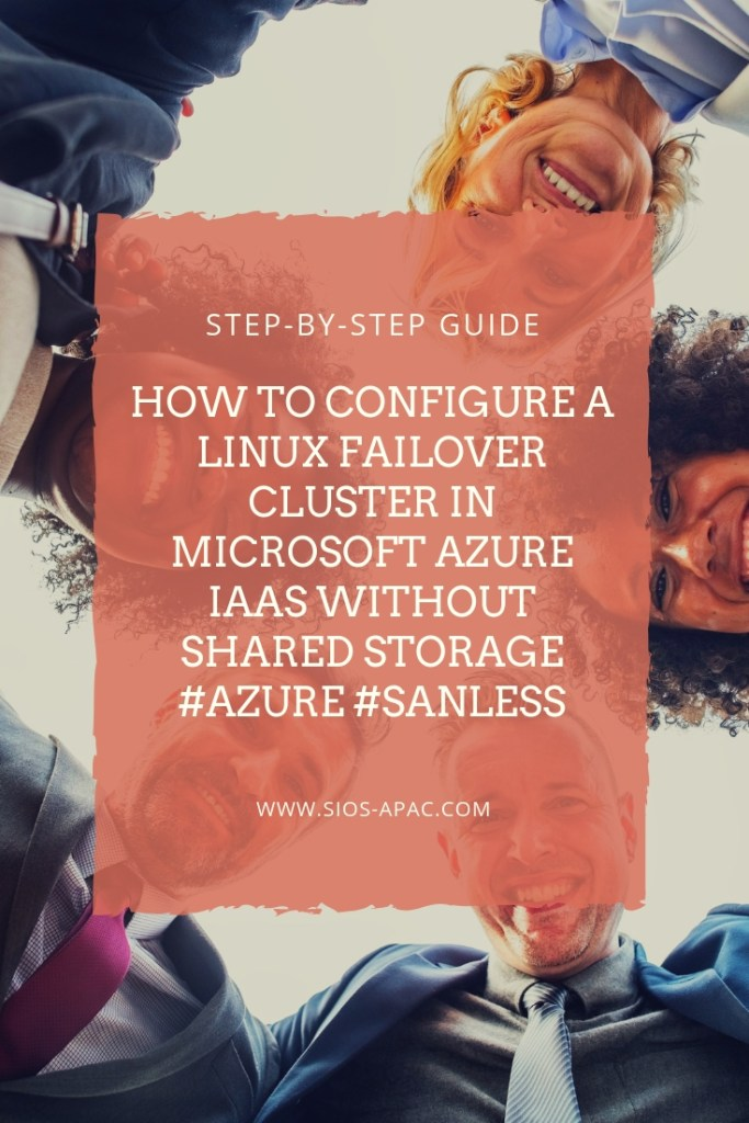 Step-By-Step How To Configure A Linux Failover Cluster In Microsoft Azure IaaS Without Shared Storage azure sanless