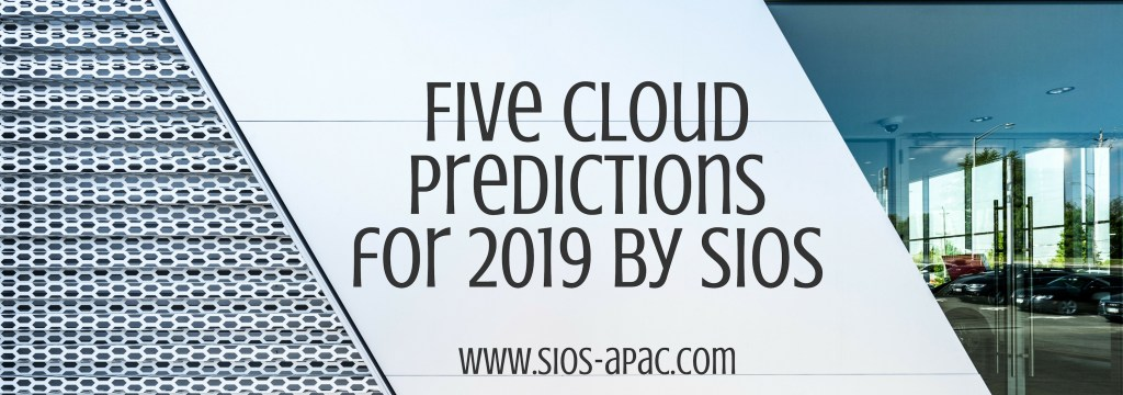 Five Cloud Predictions for 2019 by SIOS
