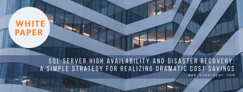 SQL Server High Availability and Disaster Recovery A Simple Strategy for Realizing Dramatic Cost Savings