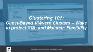 Webinar: Clustering 101: Guest-Based VMware Clusters – Ways to protect SQL and Maintain Flexibility