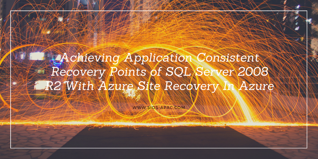 Achieving Application Consistent Recovery Points of SQL Server 2008 R2 With Azure Site Recovery In Azure
