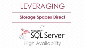 Webinar: Leveraging Storage Spaces Direct for SQL Server High Availability
