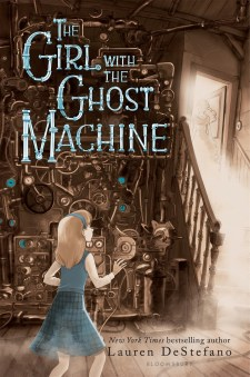 The Girl with the Ghost Machine Lauren DeStefano