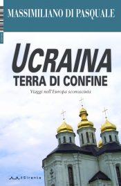 Ucraina terra di confine : Massimiliano Di Pasquale