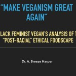 """Make Veganism Great Again"": Keeping the Negro out of the Post-Racial Vegan Foodscape"
