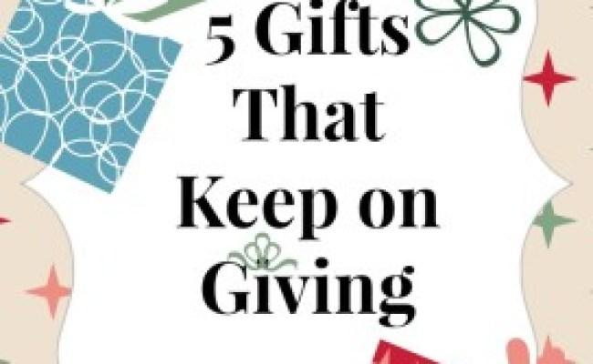 5 Gifts That Keep On Giving Sisterhood Of The Sensible Moms
