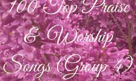 100 Top Praise & Worship Songs (Group 4)