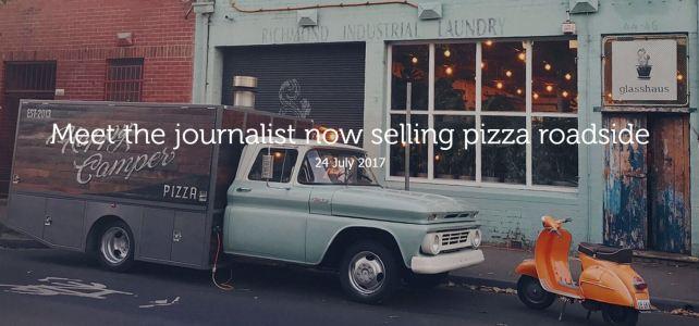 Meet the journalist now selling pizza roadside