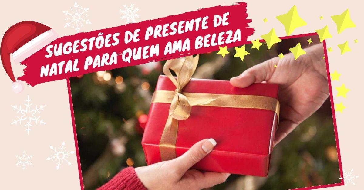 Sugestões de presentes de Natal para quem ama beleza