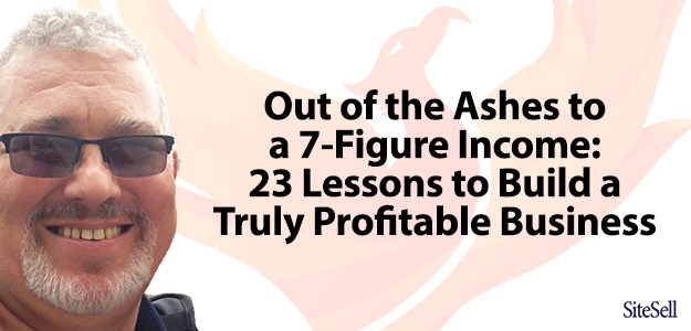 Out of the Ashes to a 7-Figure Income: 23 Lessons to Build a Truly Profitable Business