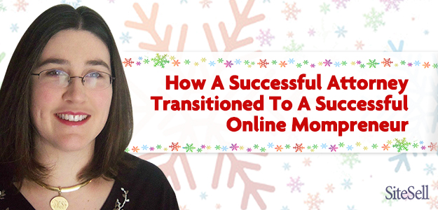 How A Successful Attorney Transitioned To A Successful Online Mompreneur