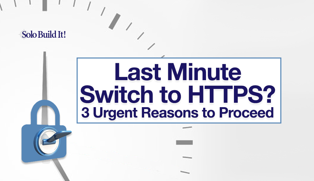 Last Minute Switch to HTTPS? 3 Urgent Reasons to Proceed
