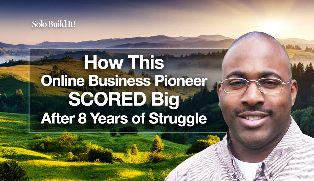 How this Online Business Pioneer SCORED Big After 8 Years of Struggle