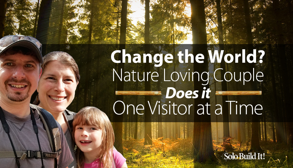 Change the World? This Nature Loving Couple Does it One Website Visitor at a Time!