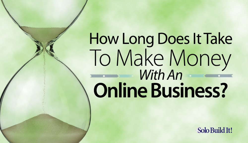How Long Does It Take to Make Money With an Online Business?