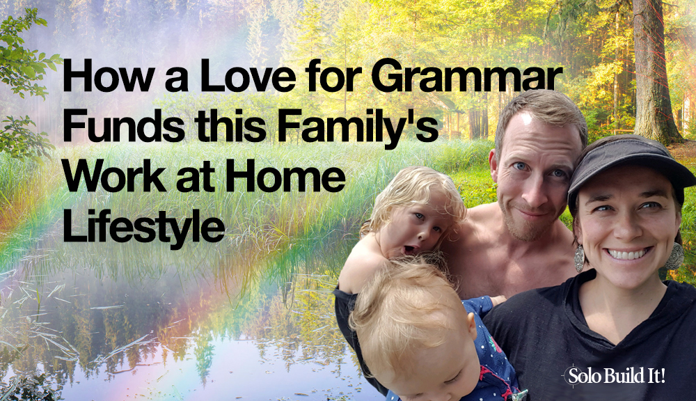 How a Love for Grammar Funds this Family's Work at Home Lifestyle
