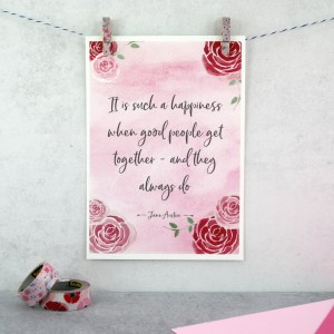It is such a happiness when good people get together - Jane Austen engagement print six0six design